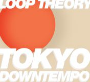 Loop Theory Tokyo Downtempo